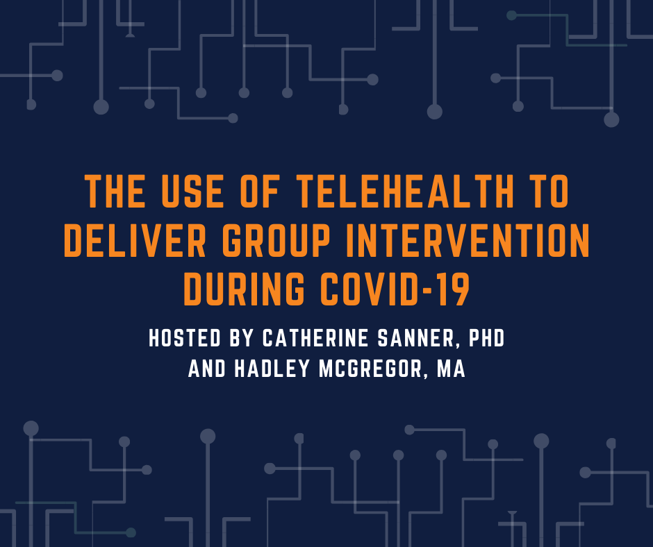 Webinar: The Use of Telehealth to Deliver Group Intervention During COVID-19